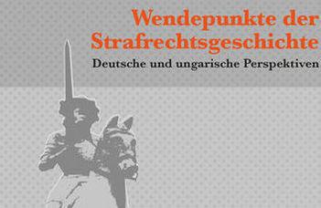 """Megjelent a """"Wendepunkte der Strafrechtsgeschichte"""" című kötet"""