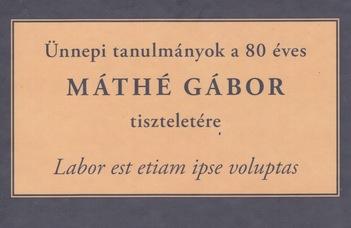 Ünnepi kötet Máthé Gábor 80. születésnapjára